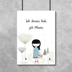 plakat z napisem jak dorosnę będę jak mama