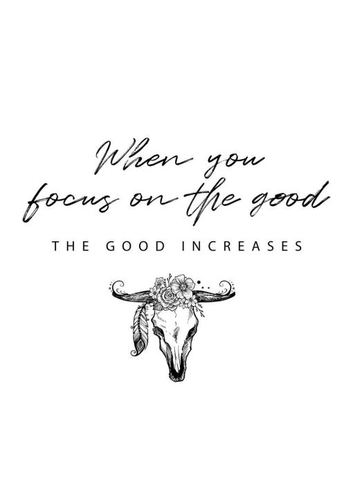 plakat z napisem When you focus on the good: The good increases