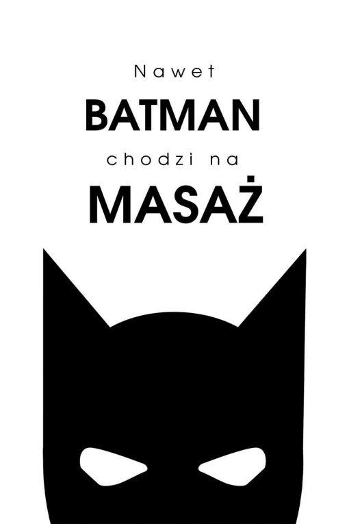 Obraz z napisem - Nawet batman chodzi na masaż
