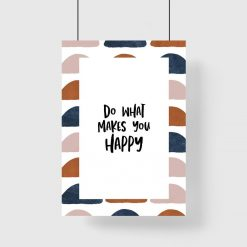 Plakat z napisem do what makes you happy