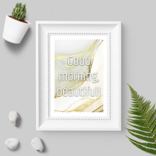 Plakat bez ramy z maksymą good morning beautiful