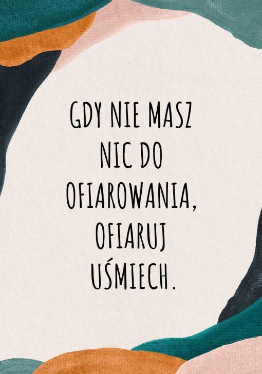 Plakat z motto: gdy nie masz nic do ofiarowania, ofiaruj uśmiech