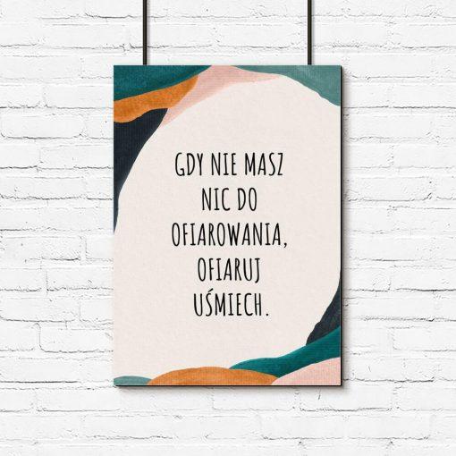 Plakat z życiową poradą: gdy nie masz nic do ofiarowania, ofiaruj uśmiech