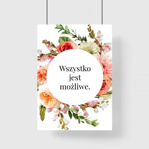 Plakat z maksymą oraz kwiatami - wszystko jest możliwe