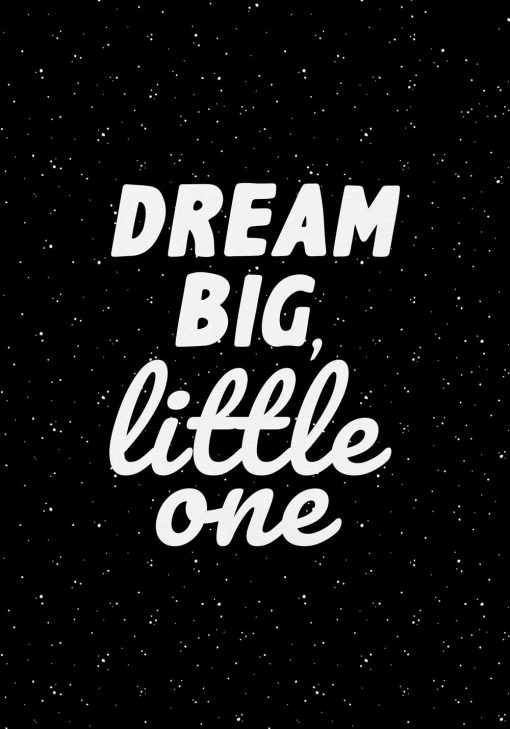 Plakat z angielską sentencją: dream big, little one